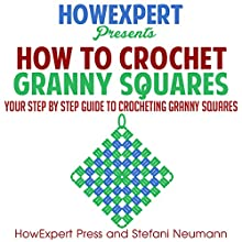 How to Crochet Granny Squares Audiobook by  HowExpert Press, Stefani Neumann Narrated by Kelly McGee