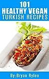 Turkish Cookbook:101 Healthy Vegan Turkish Recipes (Vegan Recipes,the complete asian cookbook)