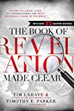 img - for The Book of Revelation Made Clear: A Down-to-Earth Guide to Understanding the Most Mysterious Book of the Bible book / textbook / text book