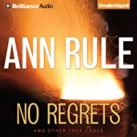 No Regrets: And Other True Cases: Ann Rule's Crime Files, Volume 11 (       UNABRIDGED) by Ann Rule Narrated by Laural Merlington