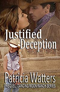 Justified Deception: Prequel To The Dancing Moon Ranch Series by Patricia Watters ebook deal