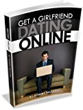 img - for How To Get A Girlfriend - DATING ONLINE book / textbook / text book