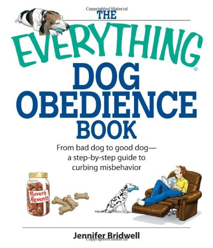 The Everything Dog Obedience Book: From Bad Dog to Good Dog (Everything (Pets))