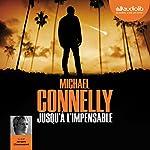 Jusqu'à l'impensable (Harry Bosch 21) | Michael Connelly
