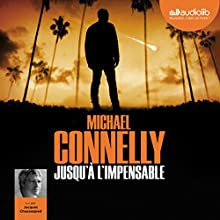Jusqu'à l'impensable (Harry Bosch 21) | Livre audio Auteur(s) : Michael Connelly Narrateur(s) : Jacques Chaussepied
