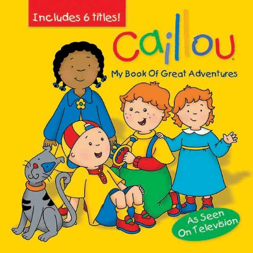 Caillou: My Book Of Great Adventures (Clubhouse)