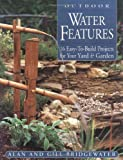 Outdoor Water Features: 16 Easy-to-Build Projects For Your Yard and Garden - 1580173349