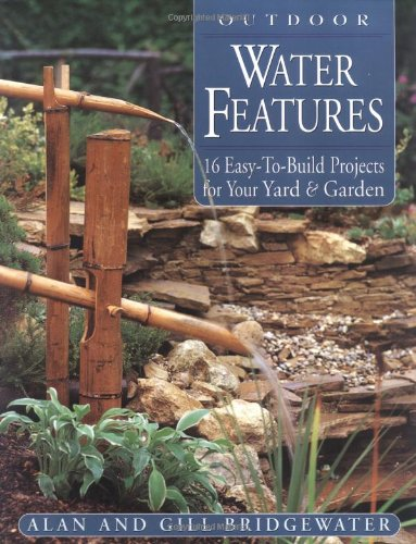 Outdoor Water Features: 16 Easy-to-Build Projects For Your Yard and Garden - Storey Publishing, LLC - 1580173349 - ISBN:1580173349