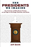 The Presidents We Imagine: Two Centuries of White House Fictions on the Page, on the Stage, Onscreen, and Online (Studies in American Thought and Culture) (0299231844) by Smith, Jeff