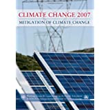 Climate Change 2007 - Mitigation of Climate Change: Working Group III contribution to the Fourth Assessment Report of the IPCC ~ Intergovernmental...