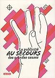 echange, troc Amélie Gastaut, Collectif - La publicité au secours des grandes causes