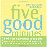 Five Good Minutes: 100 Morning Practices To Help You Stay Calm & Focused All Day Long [Paperback]