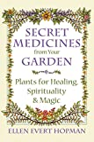img - for Secret Medicines from Your Garden: Plants for Healing, Spirituality, and Magic book / textbook / text book
