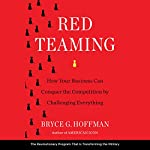 Red Teaming: How Your Business Can Conquer the Competition by Challenging Everything | Bryce G. Hoffman