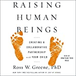 Raising Human Beings: Creating a Collaborative Partnership with Your Child   Ross W. Greene