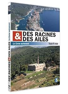 DES RACINES ET DES AILES - La Corse autrement - Passion du Patrimoine
