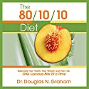 The 80/10/10 Diet: Balancing Your Health, Your Weight, and Your Life One Luscious Bite at a Time Audiobook by Douglas N. Graham Narrated by Brett Barry