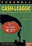 Fussball Cash-League - Wie das Geld den Lauf des Balles bestimmt: Das Milliardengeschäft Profi-Fussball in 15 Kapiteln