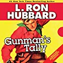 Gunman's Tally (       UNABRIDGED) by L. Ron Hubbard Narrated by R. F. Daley