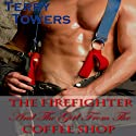 The Firefighter and the Girl from the Coffee Shop (       UNABRIDGED) by Terry Towers Narrated by Dara Rosenberg