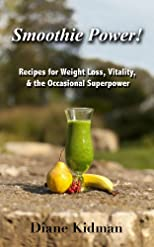 Smoothie Power! Recipes for Weight Loss, Vitality, & the Occasional Super Power