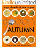 SPOON: Soup, Stew & Chowder Recipes (Autumn) (Cooking in Season Book 3)