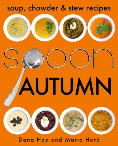SPOON: Soup, Stew & Chowder Recipes (Autumn) (Cooking in Season #3) by Dana Hay, Maria Herb