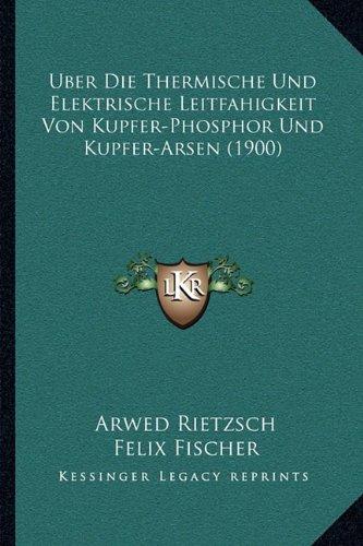 Uber Die Thermische Und Elektrische Leitfahigkeit Von Kupfer-Phosphor Und Kupfer-Arsen (1900)