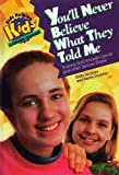 img - for You'll Never Believe What They Told Me: Trusting God Through Cancer and other Serious Illness (Kids Helping Kids) book / textbook / text book