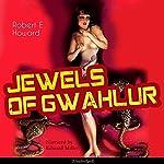 Jewels of Gwahlur   Robert E. Howard