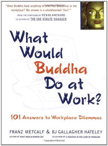 What Would Buddha Do At Work? 101 Answers To Workplace Dilemmas
