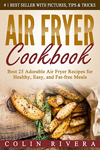 Air Fryer Cookbook: Best 25 Adorable Air Fryer Recipes for Healthy, Easy, and Fat-free Meals by Colin Rivera