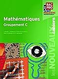 Les Nouveaux Cahiers Mathématiques groupement C 1re Bac Pro
