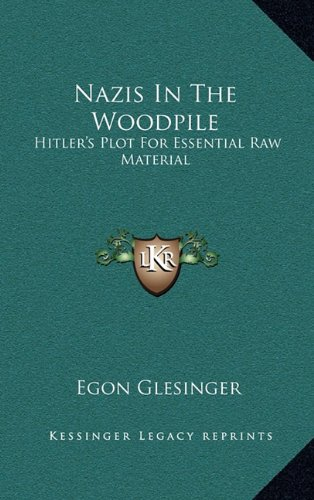 Nazis in the Woodpile: Hitler's Plot for Essential Raw Material