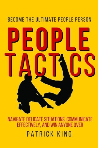 People Tactics: Become the Ultimate People Person – Strategies to Navigate Delic