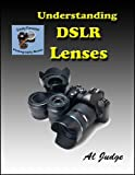 Understanding DSLR Lenses: An Illustrated Guidebook (Finely Focused Photography Books)