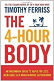 Timothy Ferriss The 4-Hour Body: An uncommon guide to rapid fat-loss, incredible sex and becoming superhuman: The Secrets and Science of Rapid Body Transformation by Ferriss, Timothy on 27/01/2011 unknown edition