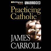 Practicing Catholic   [James Carroll]