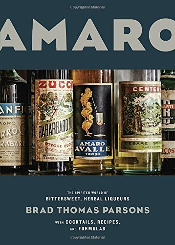 amaro-the-spirited-world-of-bittersweet-herbal-liqueurs-with-cocktails-recipes-and-formulas