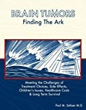 Brain Tumors: Finding the Ark. Meeting the Challenges of Treatment Choices, Side Effects, Childrens Issues, Healthcare Costs and Long Term adjustment