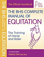 BHS Complete Manual of Equitation: TheTraining of Horse and Rider