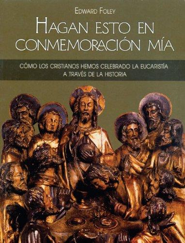 Hagan Esto En Conmemoraci n M a: C mo los cristianos hemos celebrado la eucarist a a trav s de la historia (Spanish Edition)