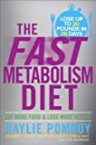 The Fast Metabolism Diet: Eat More Food