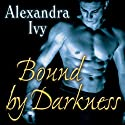 Bound by Darkness: Guardians of Eternity Series, Book 8 Audiobook by Alexandra Ivy Narrated by Arika Rapson