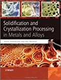 img - for Solidification and Crystallization Processing in Metals and Alloys book / textbook / text book