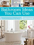 Bathroom Ideas You Can Use: Secrets & Solutions for Freshening Up the Hardest-Working Room in Your House