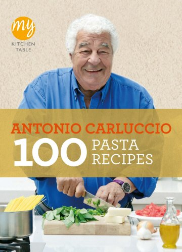 100 Pasta Recipes: My Kitchen Table