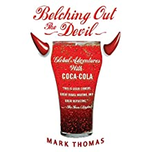 Belching Out the Devil: Global Adventures with Coca Cola Audiobook by Mark Thomas Narrated by Victor Villar-Hauser