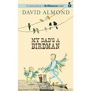 My Dad's a Birdman | [David Almond]