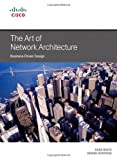 The Art of Network Architecture: Business-Driven Design (Networking Technology) (1587143755) by White, Russ